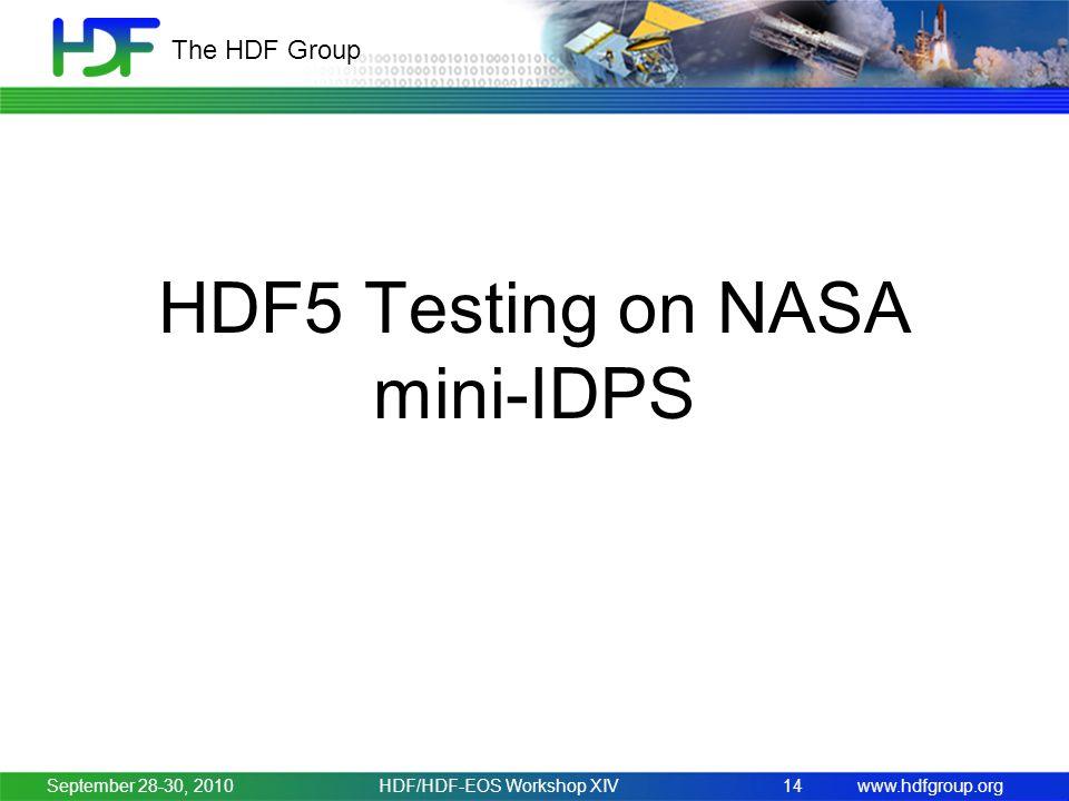 www.hdfgroup.org The HDF Group HDF5 Testing on NASA mini-IDPS September 28-30, 2010HDF/HDF-EOS Workshop XIV14