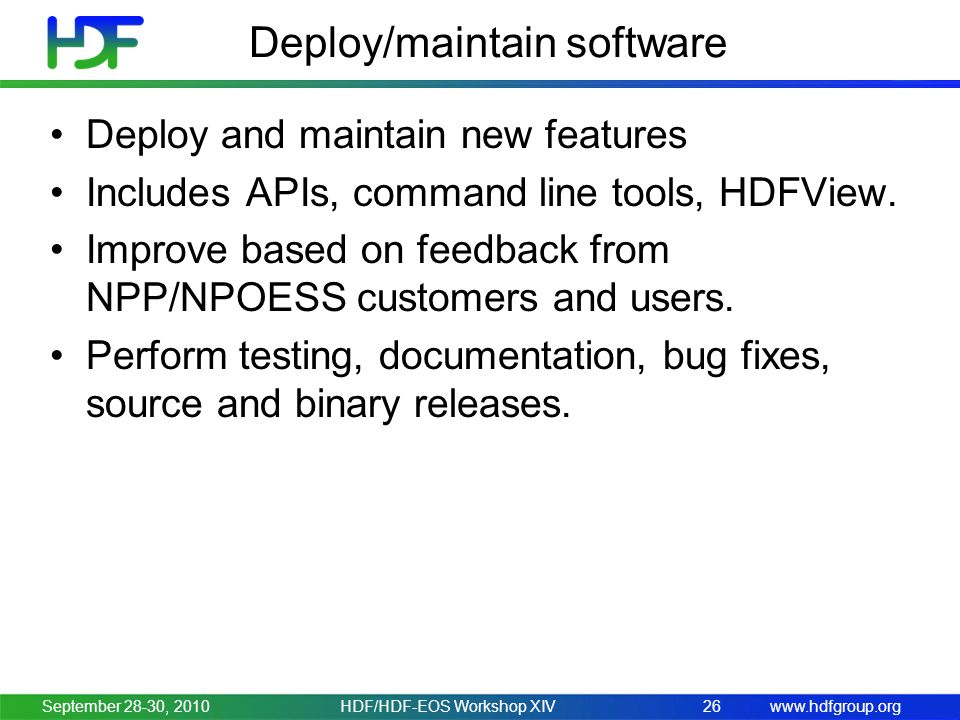 www.hdfgroup.org Deploy/maintain software Deploy and maintain new features Includes APIs, command line tools, HDFView.