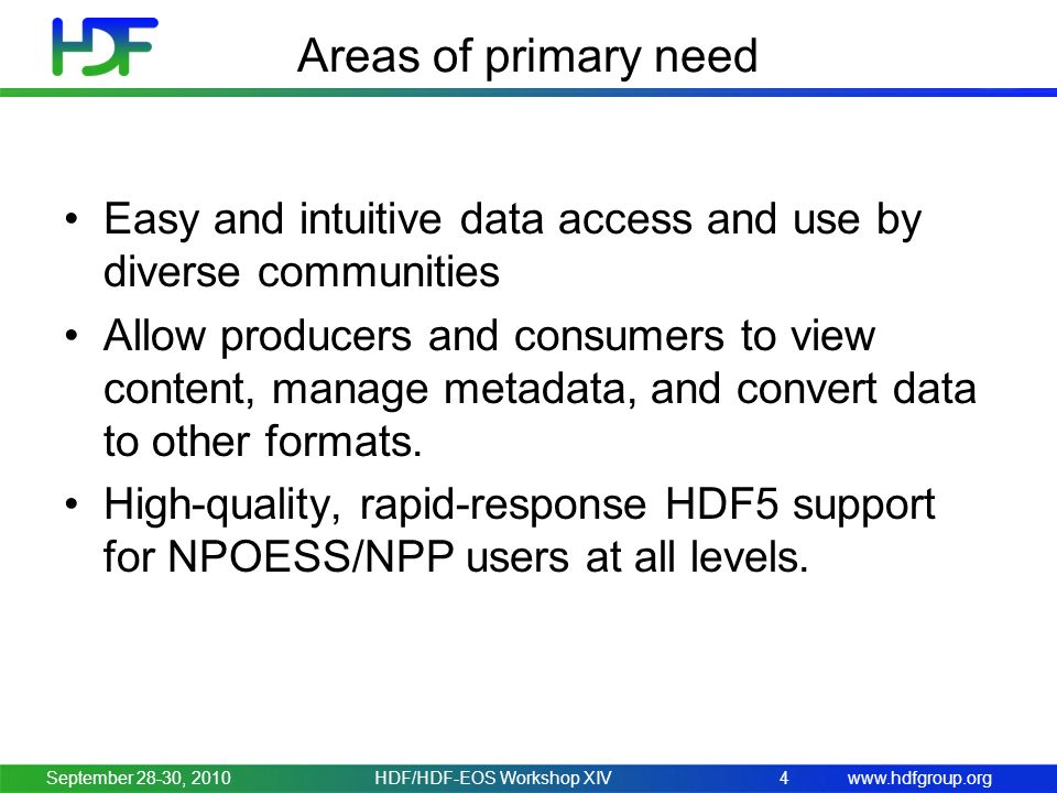 www.hdfgroup.org Areas of primary need Easy and intuitive data access and use by diverse communities Allow producers and consumers to view content, manage metadata, and convert data to other formats.