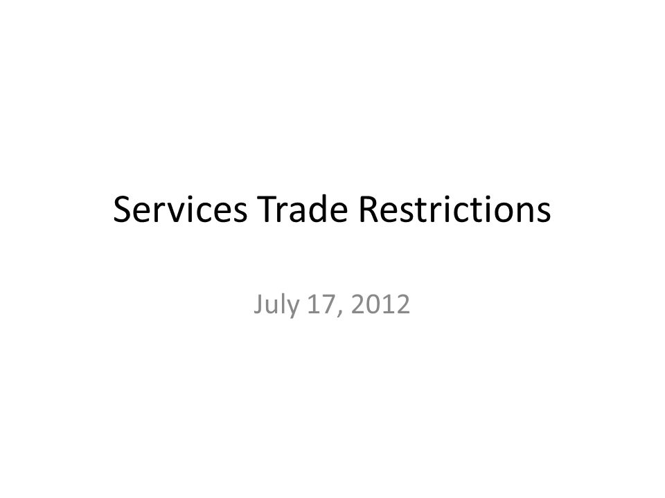Services Trade Restrictions July 17, 2012