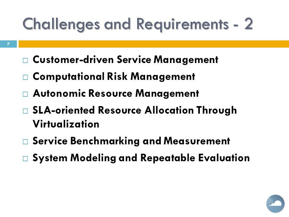 Challenges and Requirements - 2  Customer-driven Service Management  Computational Risk Management  Autonomic Resource Management  SLA-oriented Re
