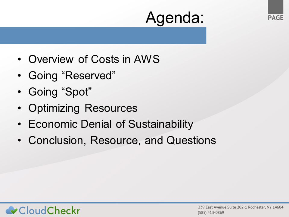 Agenda: Overview of Costs in AWS Going Reserved Going Spot Optimizing Resources Economic Denial of Sustainability Conclusion, Resource, and Questions