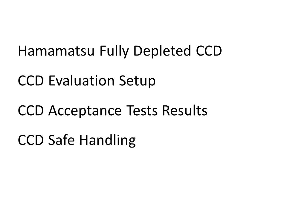 Hamamatsu Fully Depleted CCD CCD Evaluation Setup CCD Acceptance Tests Results CCD Safe Handling