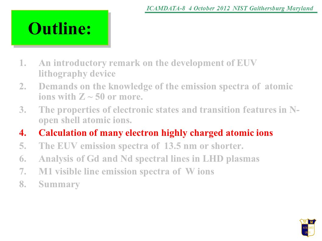 ICAMDATA-8 4 October 2012 NIST Gaithersburg Maryland Outline: 1.An introductory remark on the development of EUV lithography device 2.Demands on the knowledge of the emission spectra of atomic ions with Z ~ 50 or more.