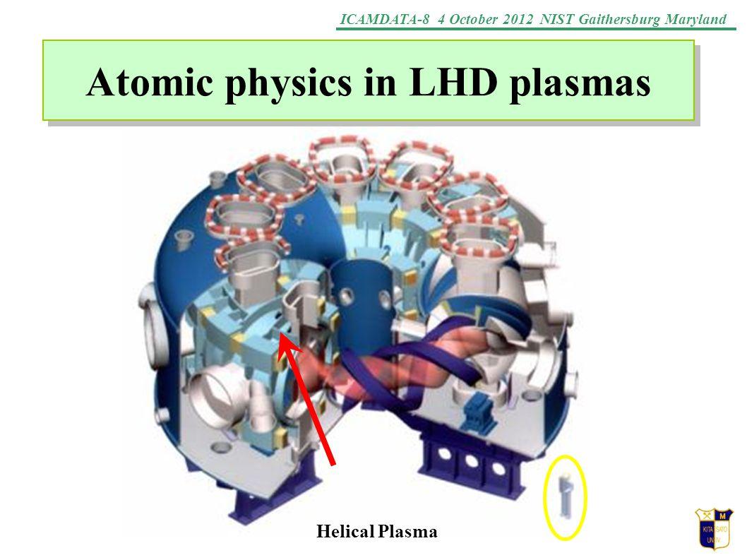 ICAMDATA-8 4 October 2012 NIST Gaithersburg Maryland Atomic physics in LHD plasmas Helical Plasma