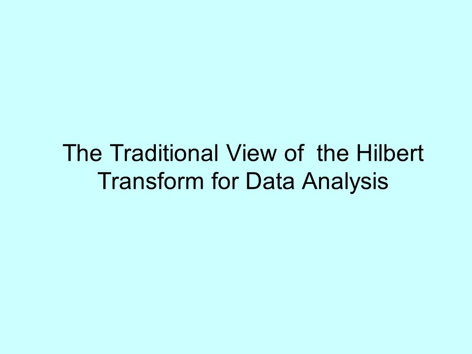 The Traditional View of the Hilbert Transform for Data Analysis