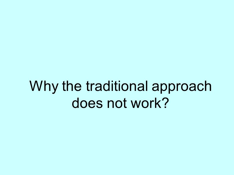 Why the traditional approach does not work