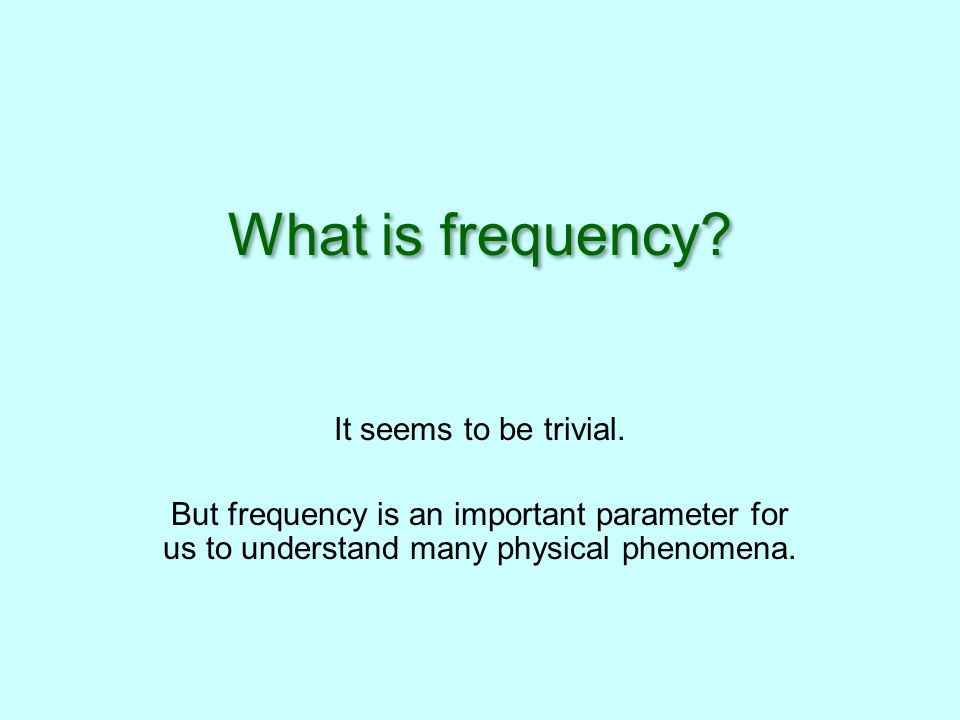 What is frequency. It seems to be trivial.