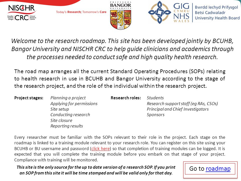 Welcome to the research roadmap. This site has been developed jointly by BCUHB, Bangor University and NISCHR CRC to help guide clinicians and academic