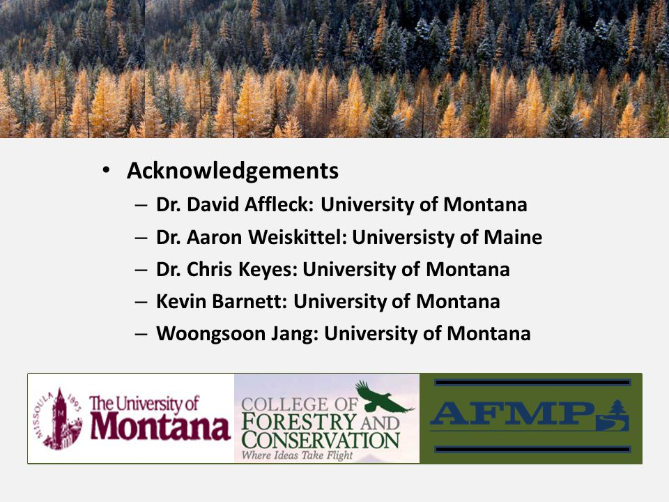 Acknowledgements – Dr. David Affleck: University of Montana – Dr.