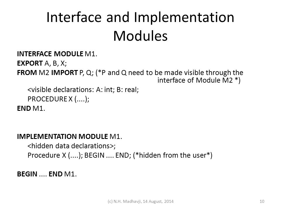 Interface and Implementation Modules INTERFACE MODULE M1. EXPORT A, B, X; FROM M2 IMPORT P, Q; (*P and Q need to be made visible through the interface