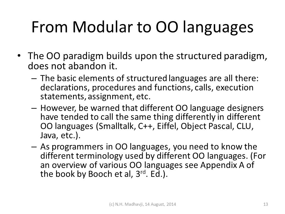 From Modular to OO languages The OO paradigm builds upon the structured paradigm, does not abandon it. – The basic elements of structured languages ar