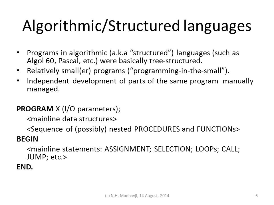 Algorithmic/Structured languages Programs in algorithmic (a.k.a structured ) languages (such as Algol 60, Pascal, etc.) were basically tree-structured.