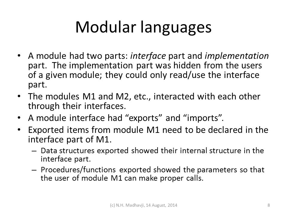 Modular languages Items imported in module M1 (from module M2, etc.) need to be specified in the interface part of module M1 and must be exported from the exporting module's interface (M2, etc.).