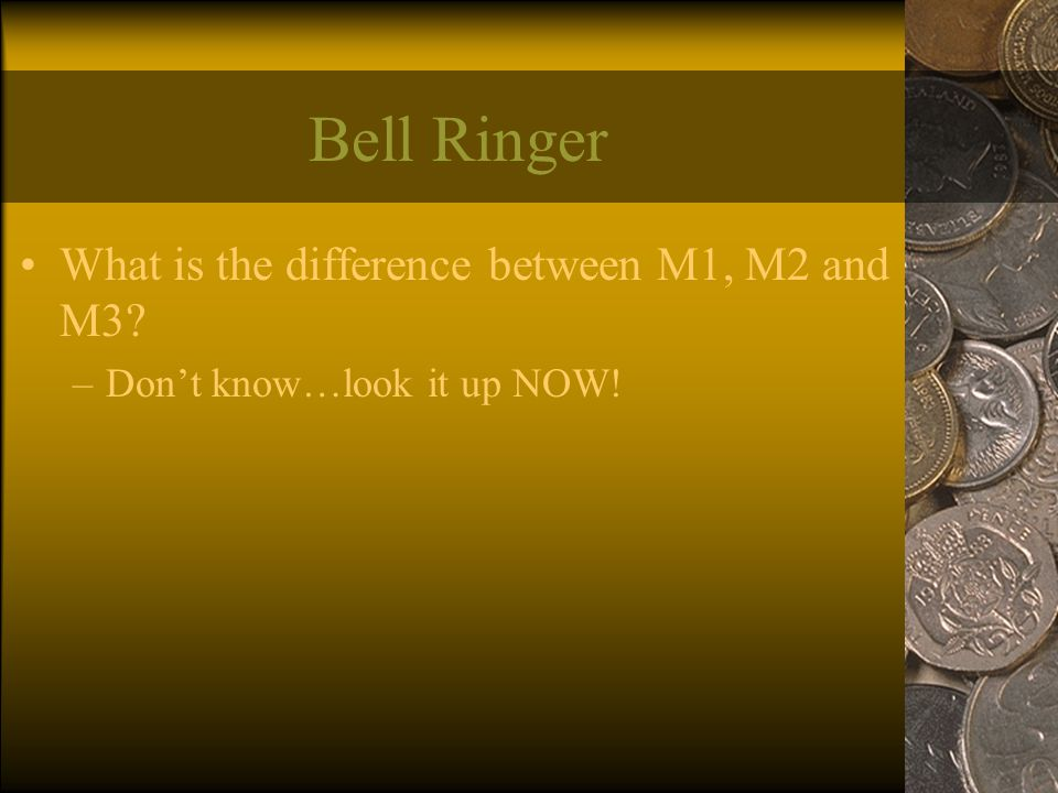 Bell Ringer What is the difference between M1, M2 and M3? –Don't know…look it up NOW!
