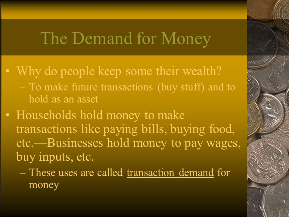 The Demand for Money Why do people keep some their wealth.