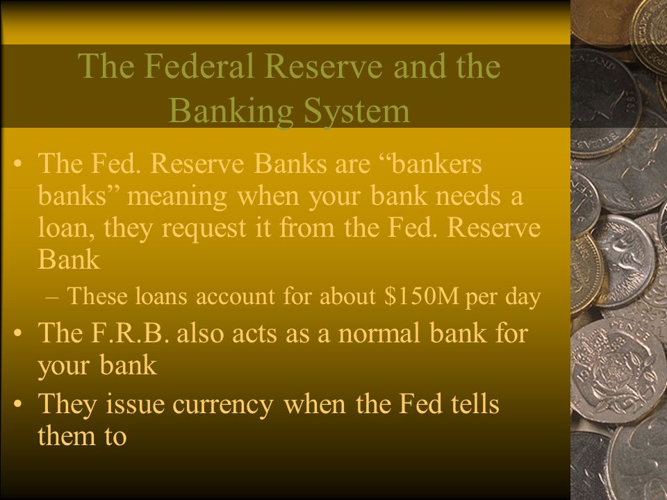 The Federal Reserve and the Banking System The Fed.