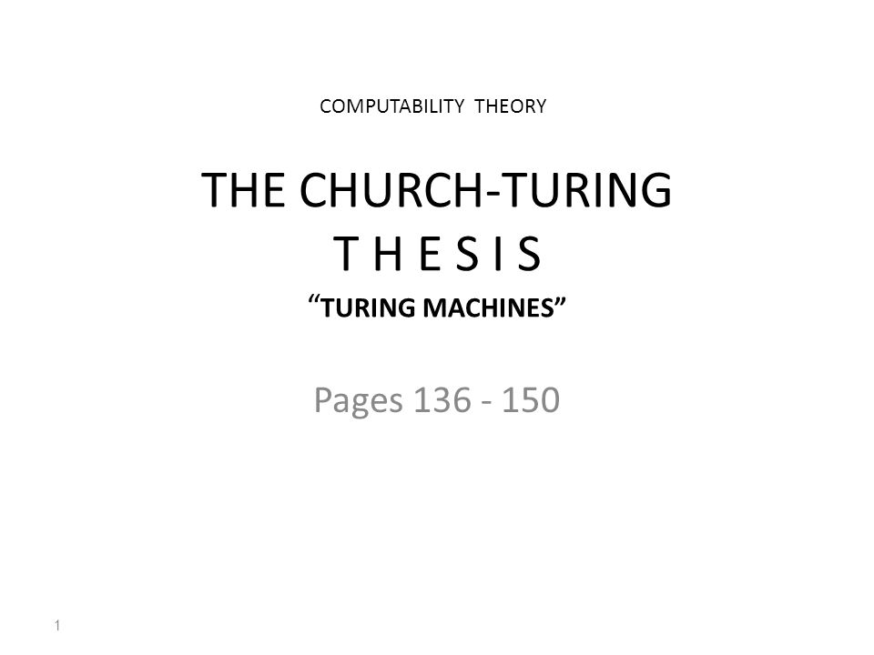"THE CHURCH-TURING T H E S I S "" TURING MACHINES"" Pages 136 - 150 1 COMPUTABILITY THEORY"