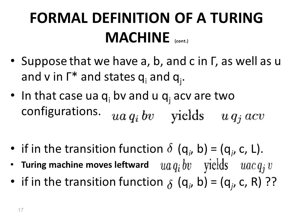 FORMAL DEFINITION OF A TURING MACHINE (cont.) Suppose that we have a, b, and c in Г, as well as u and v in Г* and states q i and q j.