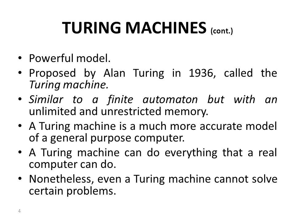 Powerful model. Proposed by Alan Turing in 1936, called the Turing machine. Similar to a finite automaton but with an unlimited and unrestricted memor