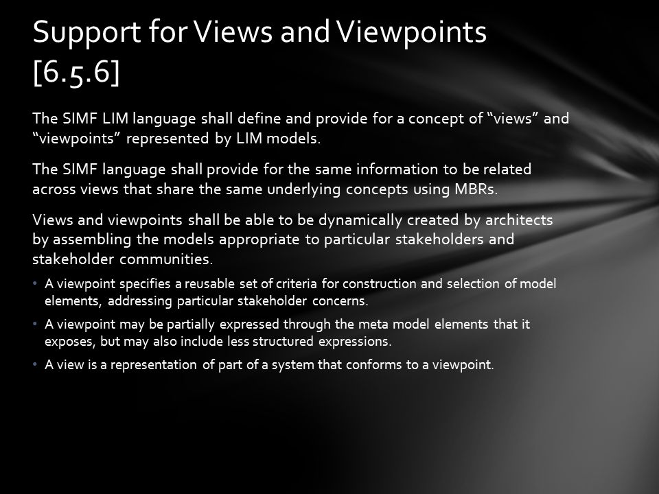 "The SIMF LIM language shall define and provide for a concept of ""views"" and ""viewpoints"" represented by LIM models. The SIMF language shall provide fo"
