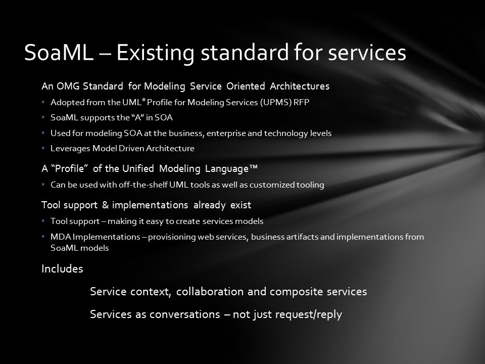 SoaML – Existing standard for services An OMG Standard for Modeling Service Oriented Architectures Adopted from the UML ® Profile for Modeling Service