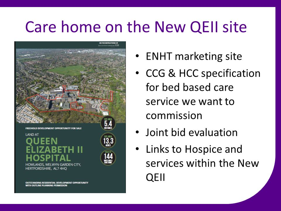Care home on the New QEII site History ENHT marketing site CCG & HCC specification for bed based care service we want to commission Joint bid evaluation Links to Hospice and services within the New QEII