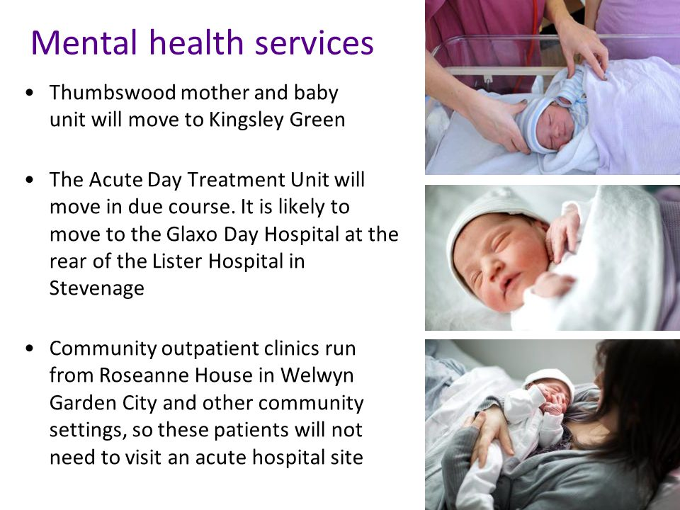 Thumbswood mother and baby unit will move to Kingsley Green The Acute Day Treatment Unit will move in due course.