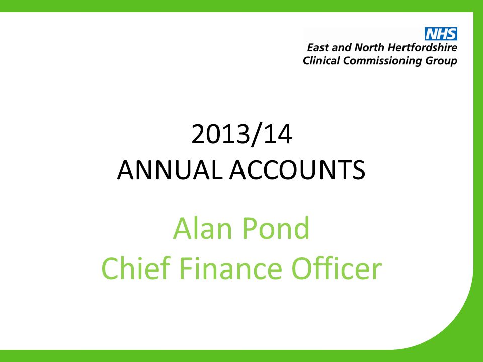 2013/14 ANNUAL ACCOUNTS Alan Pond Chief Finance Officer