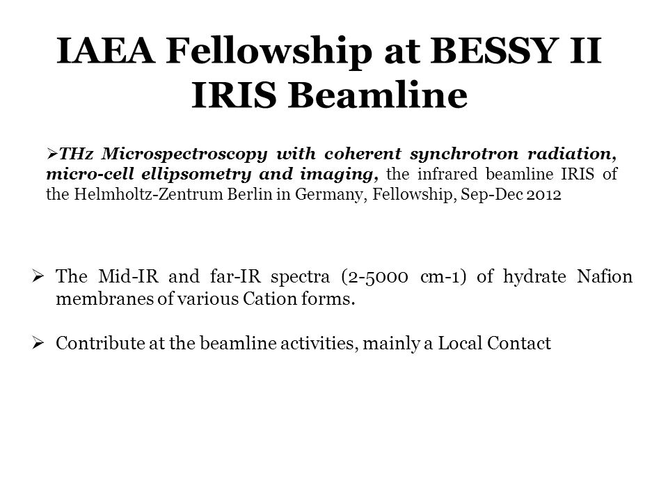 IAEA Fellowship at BESSY II IRIS Beamline  The Mid-IR and far-IR spectra (2-5000 cm-1) of hydrate Nafion membranes of various Cation forms.  Contrib