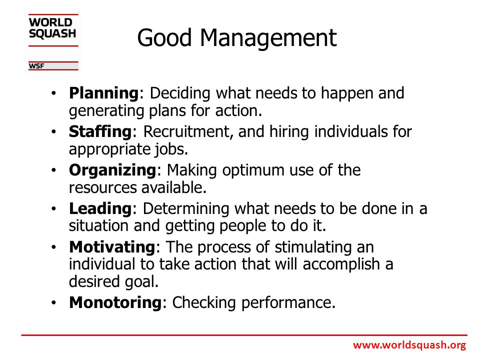 www.worldsquash.org Good Management Planning: Deciding what needs to happen and generating plans for action.