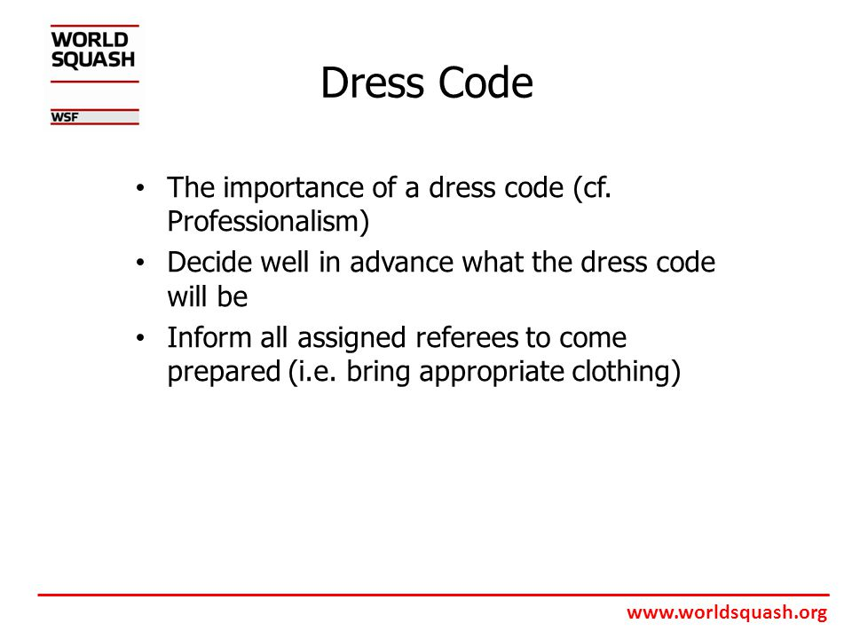 www.worldsquash.org Dress Code The importance of a dress code (cf.