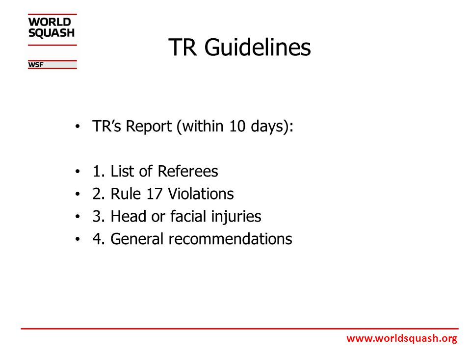 www.worldsquash.org TR Guidelines TR's Report (within 10 days): 1.