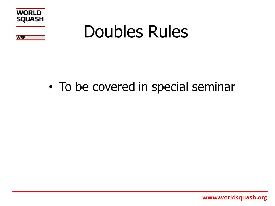 www.worldsquash.org Doubles Rules To be covered in special seminar