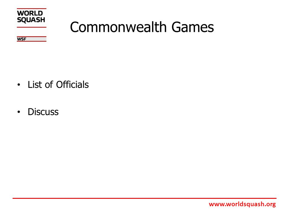 www.worldsquash.org Commonwealth Games List of Officials Discuss
