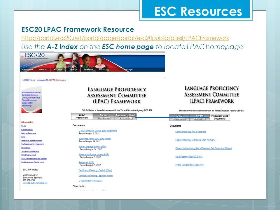 ESC Resources ESC20 LPAC Framework Resource http://portal.esc20.net/portal/page/portal/esc20public/bilesl/LPACFramework Use the A-Z Index on the ESC h