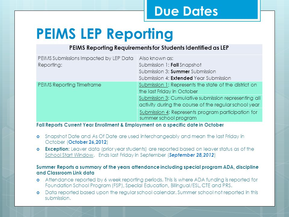 PEIMS LEP Reporting Due Dates PEIMS Reporting Requirements for Students Identified as LEP PEIMS Submissions Impacted by LEP Data Reporting: Also known