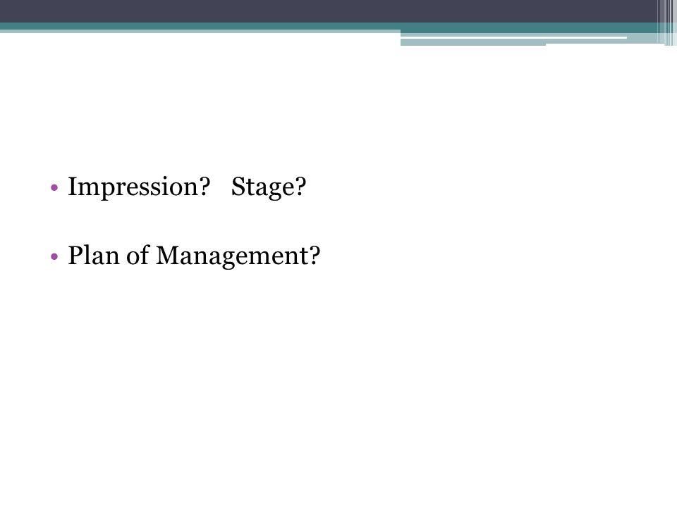 Impression? Stage? Plan of Management?