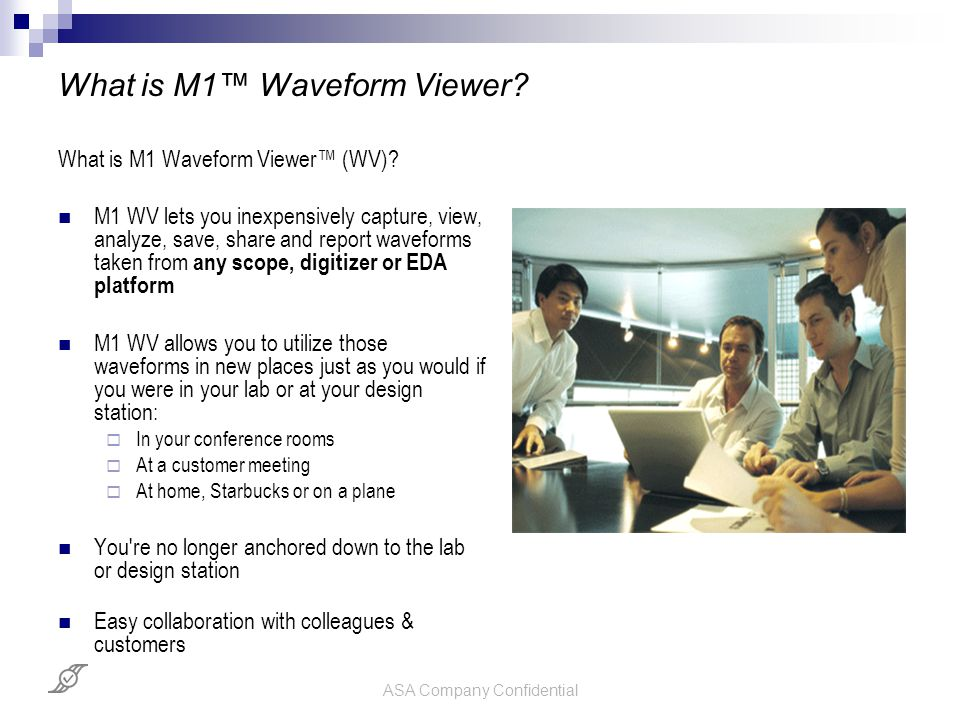 ASA Company Confidential What is M1™ Waveform Viewer.
