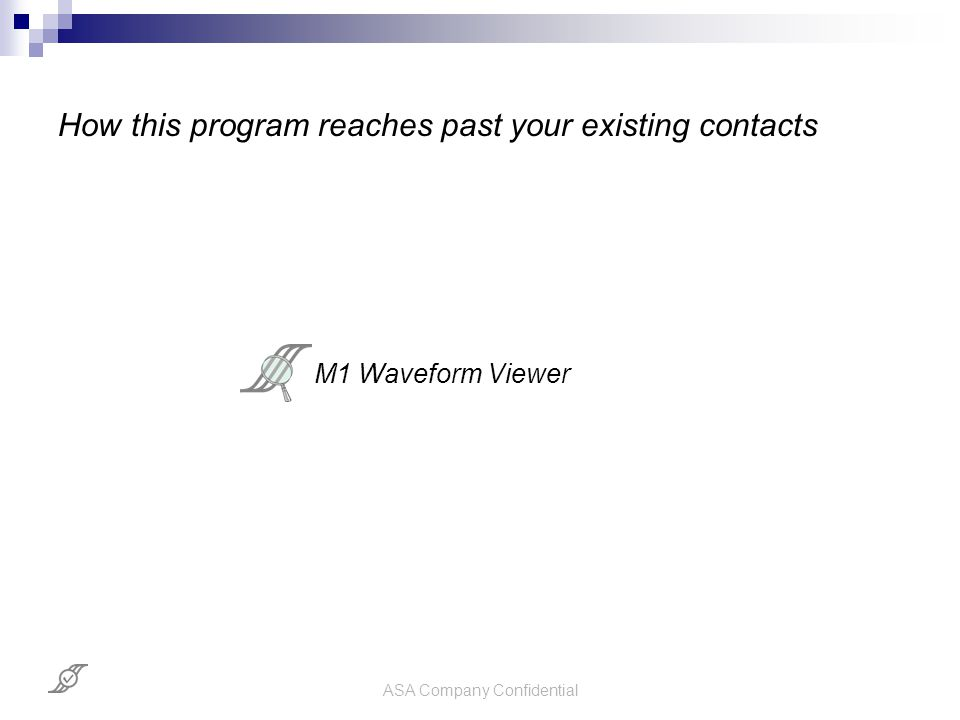 ASA Company Confidential How this program reaches past your existing contacts M1 Waveform Viewer