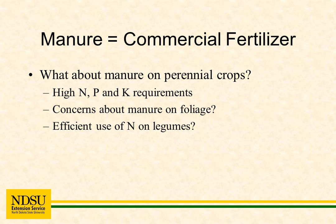 Manure = Commercial Fertilizer What about manure on perennial crops.