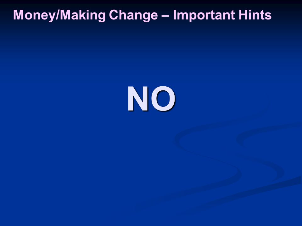 Money/Making Change – Important Hints NO