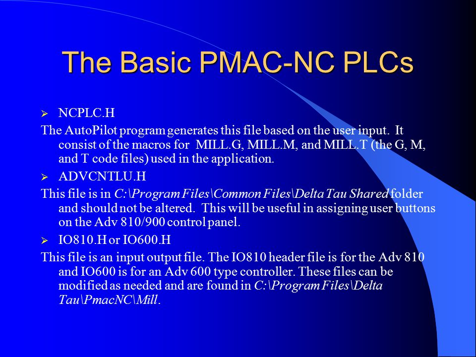 The Basic PMAC-NC PLCs  NCPLC.H The AutoPilot program generates this file based on the user input.