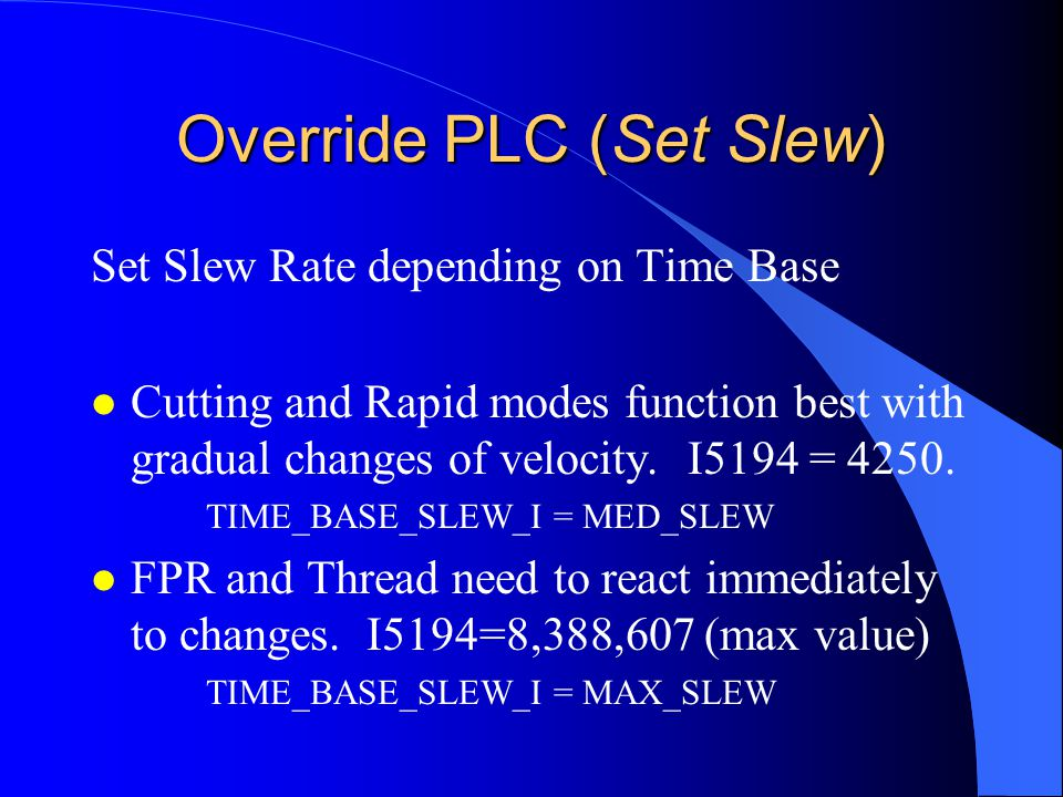 Override PLC (Set Slew) Set Slew Rate depending on Time Base l Cutting and Rapid modes function best with gradual changes of velocity.