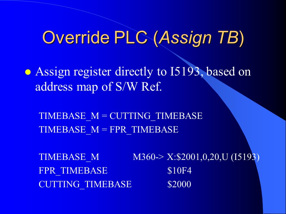 Override PLC (Assign TB) l Assign register directly to I5193, based on address map of S/W Ref.