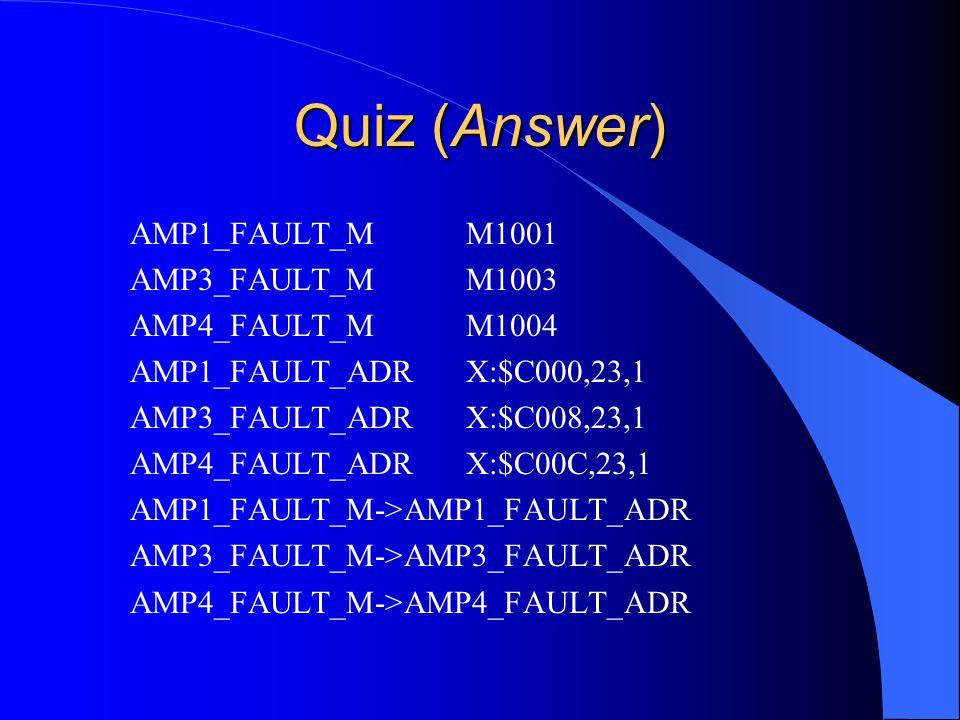 Quiz (Answer) AMP1_FAULT_MM1001 AMP3_FAULT_MM1003 AMP4_FAULT_MM1004 AMP1_FAULT_ADRX:$C000,23,1 AMP3_FAULT_ADRX:$C008,23,1 AMP4_FAULT_ADRX:$C00C,23,1 AMP1_FAULT_M->AMP1_FAULT_ADR AMP3_FAULT_M->AMP3_FAULT_ADR AMP4_FAULT_M->AMP4_FAULT_ADR