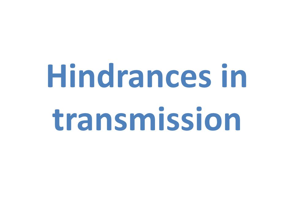 Hindrances in transmission