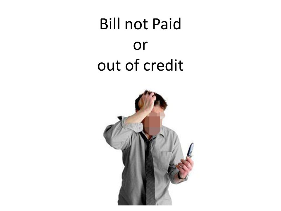 Bill not Paid or out of credit