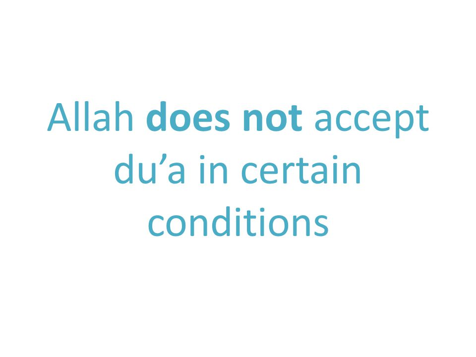 Allah does not accept du'a in certain conditions
