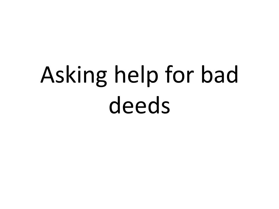 Asking help for bad deeds